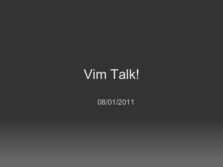 Vim Talk!  08/01/2011