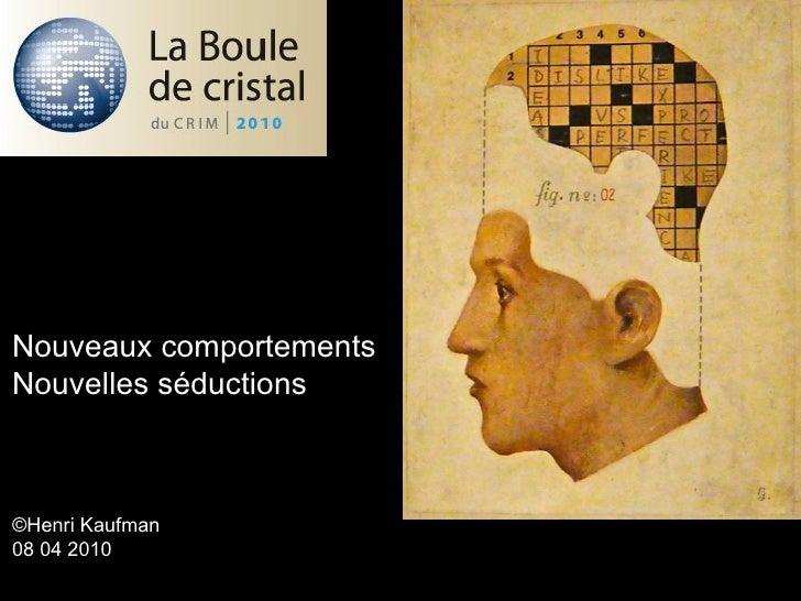 Nouveaux comportements Nouvelles séductions ©Henri Kaufman 08 04 2010