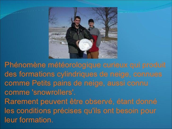 Phénomène météorologique curieux qui produit des formations cylindriques de neige, connues  comme Petits pains de neige, a...