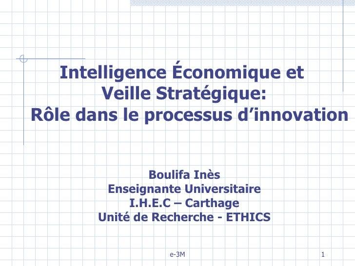 Intelligence Économique et  Veille Stratégique: Rôle dans le processus d'innovation Boulifa Inès Enseignante Universitaire...