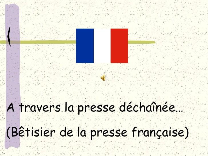 A travers la presse déchaînée… (Bêtisier de la presse française)