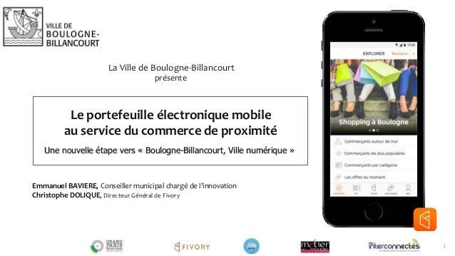 1 Le portefeuille électronique mobile au service du commerce de proximité Une nouvelle étape vers « Boulogne-Billancourt, ...