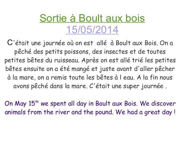 Sortie à Boult aux bois 15/05/2014 C'était une journée où on est allé à Boult aux Bois. On a pêché des petits poissons, de...