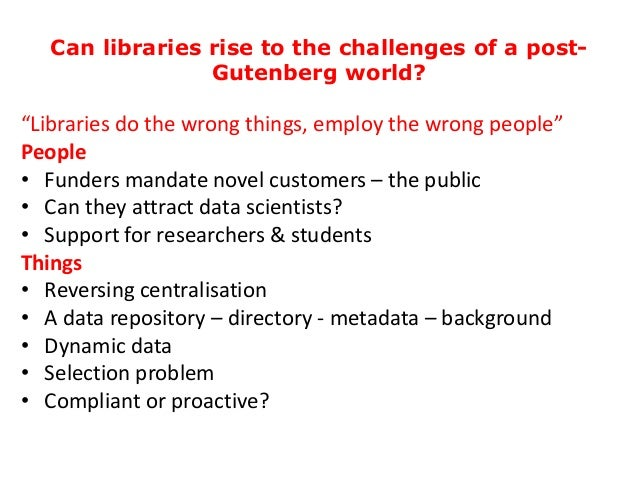 """Can libraries rise to the challenges of a post- Gutenberg world? """"Libraries do the wrong things, employ the wrong people"""" ..."""
