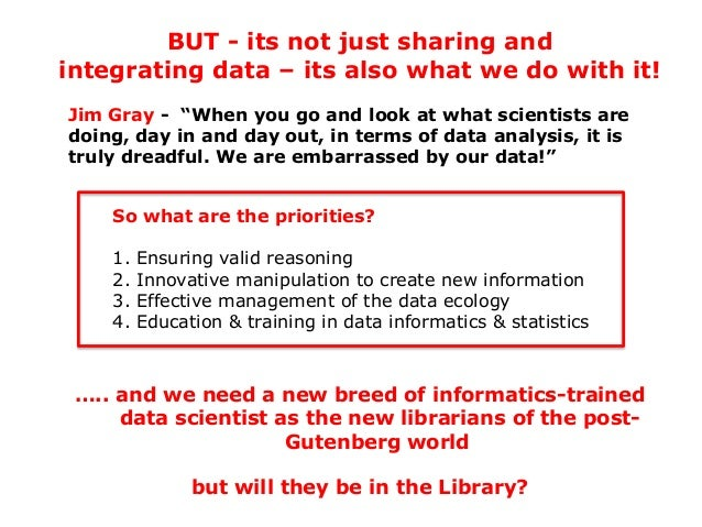 """BUT - its not just sharing and integrating data – its also what we do with it! Jim Gray - """"When you go and look at what sc..."""
