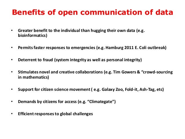 Benefits of open communication of data • Greater benefit to the individual than hugging their own data (e.g. bioinformatic...