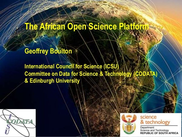 The African Open Science Platform Geoffrey Boulton International Council for Science (ICSU) Committee on Data for Science ...