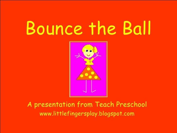 Bounce the Ball A presentation from Teach Preschool www.littlefingersplay.blogspot.com