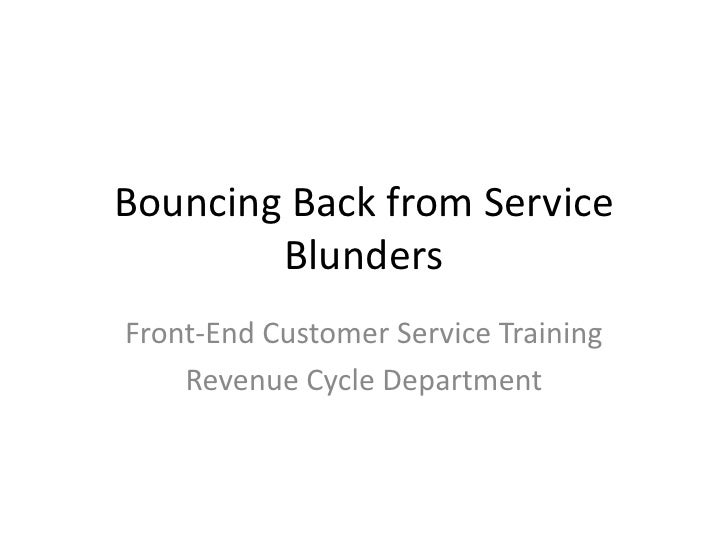 Bouncing Back from Service        BlundersFront-End Customer Service Training    Revenue Cycle Department