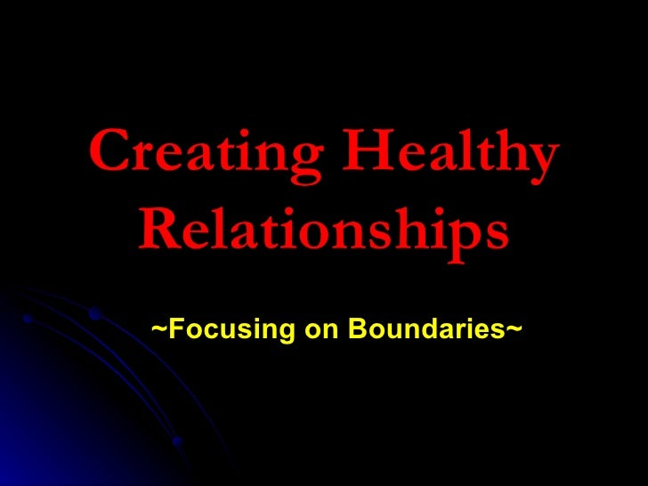 Creating Healthy Relationships ~Focusing on Boundaries~