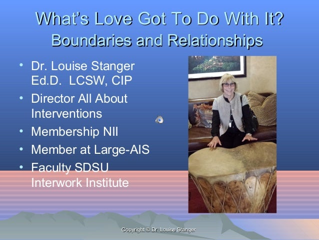 WhatWhat's Love Got To Do With It?'s Love Got To Do With It? Boundaries and RelationshipsBoundaries and Relationships • Dr...