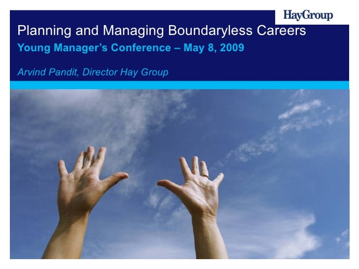 Planning and Managing Boundaryless Careers Young Manager's Conference – May 8, 2009 Arvind Pandit, Director Hay Group