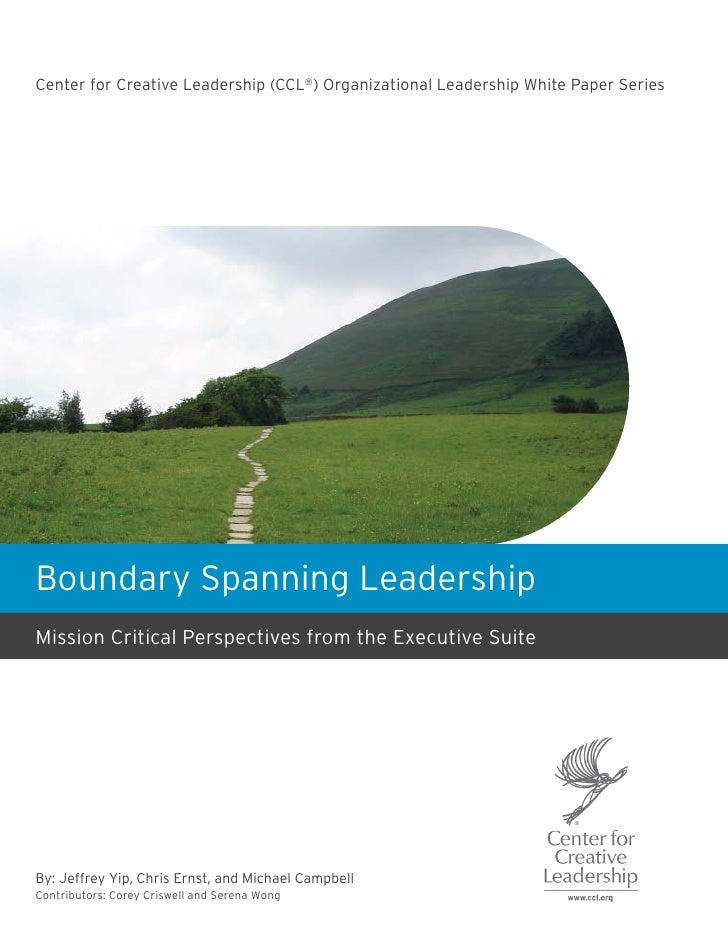 Center for Creative Leadership (CCL®) Organizational Leadership White Paper Series     Boundary Spanning Leadership Missio...