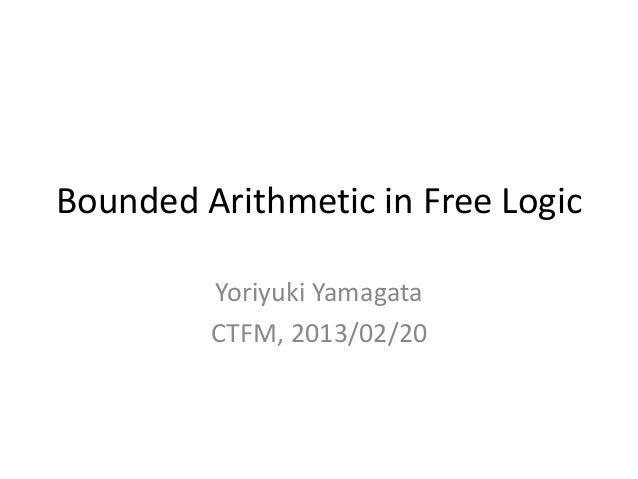 Bounded Arithmetic in Free Logic         Yoriyuki Yamagata         CTFM, 2013/02/20