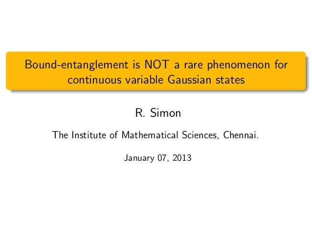 Bound-entanglement is NOT a rare phenomenon for continuous variable Gaussian states R. Simon The Institute of Mathematical...