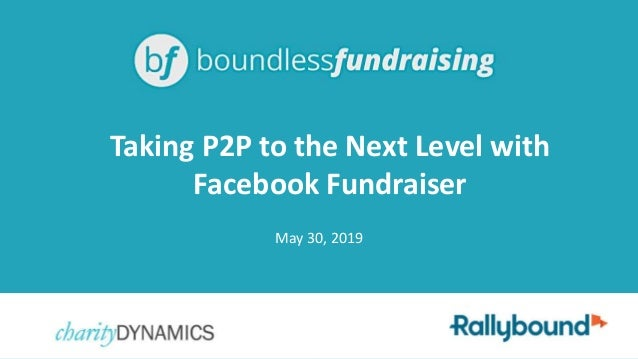 May 30, 2019 Taking P2P to the Next Level with Facebook Fundraiser