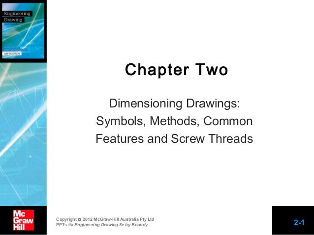Chapter Two Dimensioning Drawings: Symbols, Methods, Common Features and Screw Threads  Copyright © 2012 McGraw-Hill Austr...