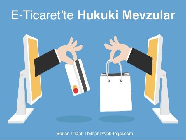 "E-Ticaret'te Hukuki Mevzular!  Benan İlhanlı | bilhanli@bb-legal.com"""