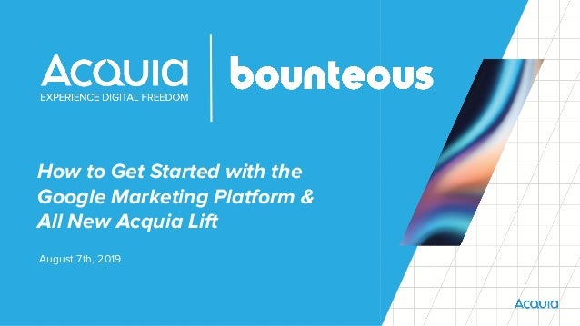 How to Get Started with the Google Marketing Platform & All New Acquia Lift August 7th, 2019