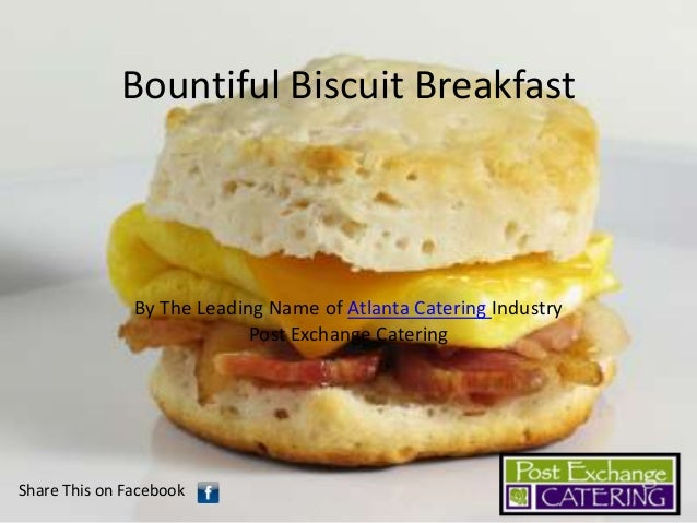 Bountiful Biscuit Breakfast  By The Leading Name of Atlanta Catering Industry Post Exchange Catering  Share This on Facebo...