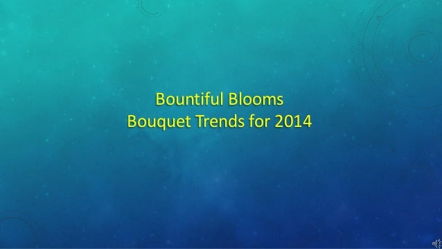 Bountiful Blooms Bouquet Trends for 2014
