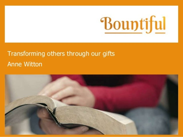 Text Transforming others through our gifts Anne Witton