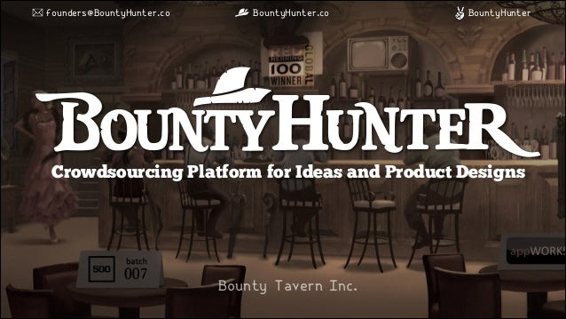 founders@BountyHunter.co  BountyHunter.co  BountyHunter  Crowdsourcing Platform for Ideas and Product Designs  Bounty Tav...