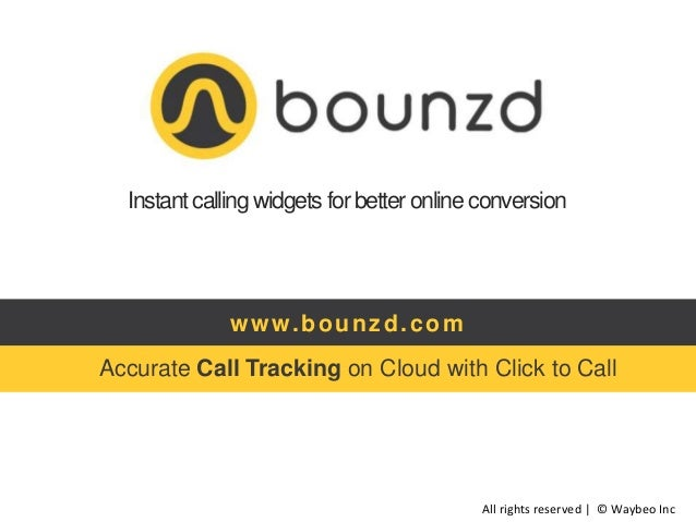 Instant calling widgets for better online conversion  w w w. b o u n z d . c o m Accurate Call Tracking on Cloud with Clic...