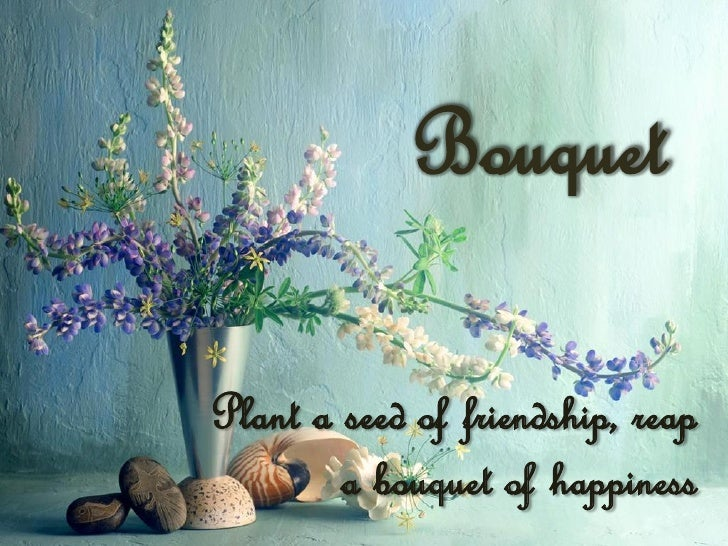 BouquetPlant a seed of friendship, reap        a bouquet of happiness