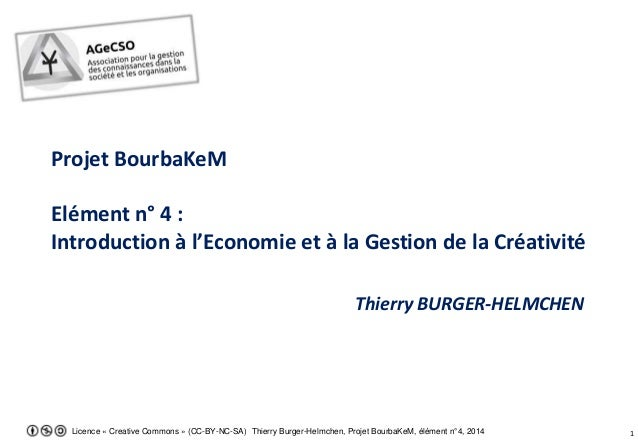 Licence « Creative Commons » (CC-BY-NC-SA) Thierry Burger-Helmchen, Projet BourbaKeM, élément n°4, 2014 1 Projet BourbaKeM...