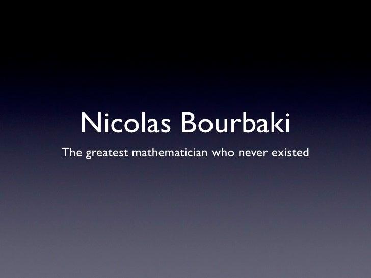 Nicolas Bourbaki The greatest mathematician who never existed