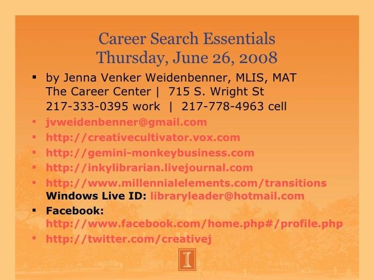 Career Search Essentials Thursday, June 26, 2008 <ul><li>by Jenna Venker Weidenbenner, MLIS, MAT The Career Center    715 ...