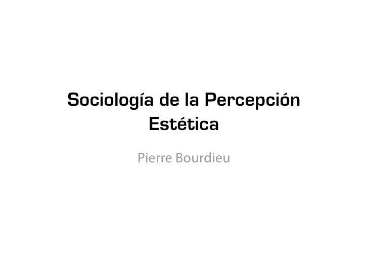 Sociología de la Percepción         Estética        Pierre Bourdieu