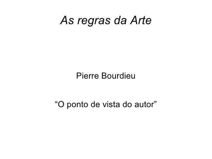 """As regras da Arte     Pierre Bourdieu""""O ponto de vista do autor"""""""