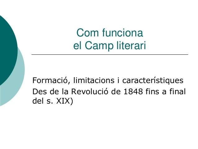 Com funciona el Camp literari Formació, limitacions i característiques Des de la Revolució de 1848 fins a final del s. XIX)