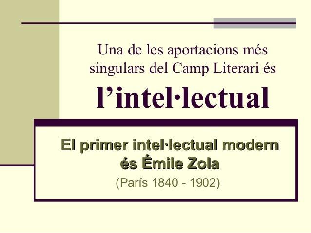 Una de les aportacions més   singulars del Camp Literari és    l'intel·lectualEl primer intel·lectual modern        és Émi...