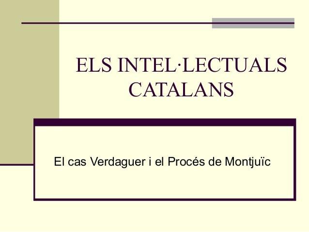 ELS INTEL·LECTUALS         CATALANSEl cas Verdaguer i el Procés de Montjuïc