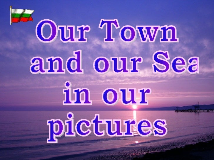 Our Town and our Sea  in our pictures