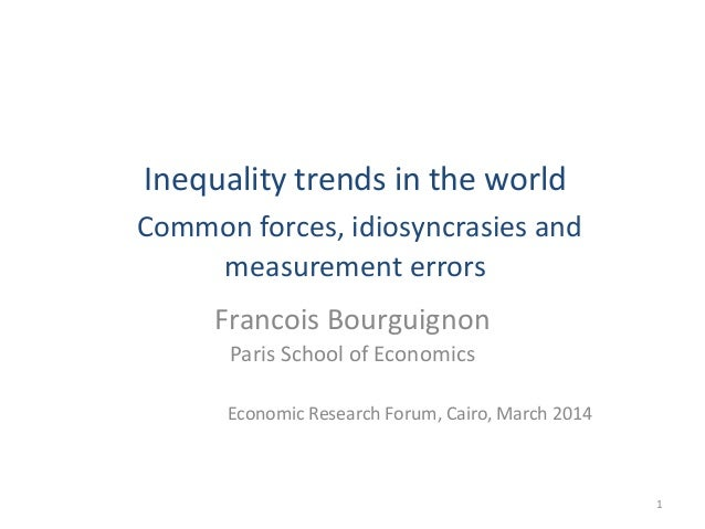 Inequality trends in the world Common forces, idiosyncrasies and measurement errors Francois Bourguignon Paris School of E...
