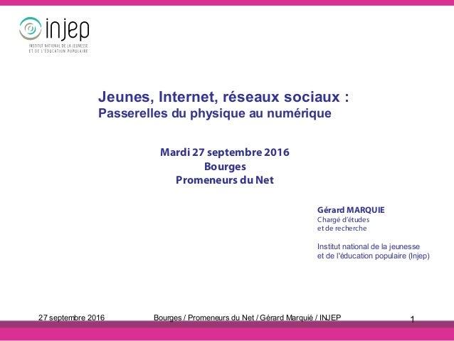 Mardi 27 septembre 2016 Bourges Promeneurs du Net Gérard MARQUIE Chargé d'études et de recherche Institut national de la j...