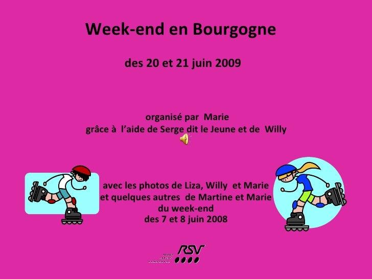 Week-end en Bourgogne    des 20 et 21 juin 2009 avec les photos de Liza, Willy  et Marie et quelques autres  de Martine et...