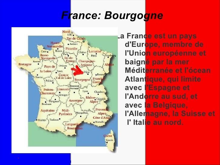 France: Bourgogne <ul>La France est un pays d'Europe, membre de l'Union européenne et baigné par la mer Méditerranée et l'...