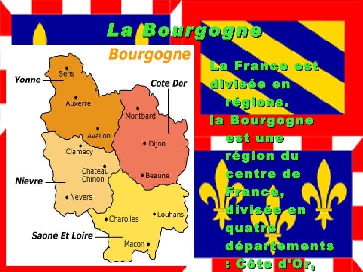 La Bourgogne La France est  divisée en régions. la Bourgogne est une région du centre de France, divisée en quatre départe...