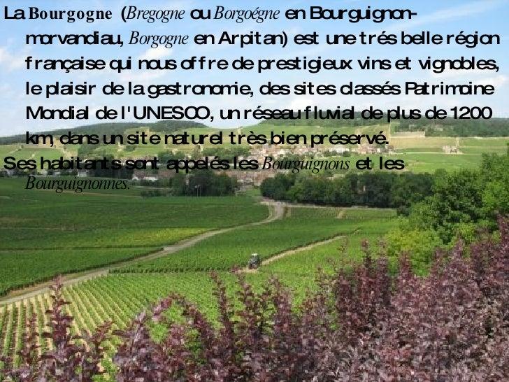 Deseos de los clientes La  Bourgogne  ( Bregogne  ou  Borgoégne  en Bourguignon-morvandiau,  Borgogne  en Arpitan) est une...