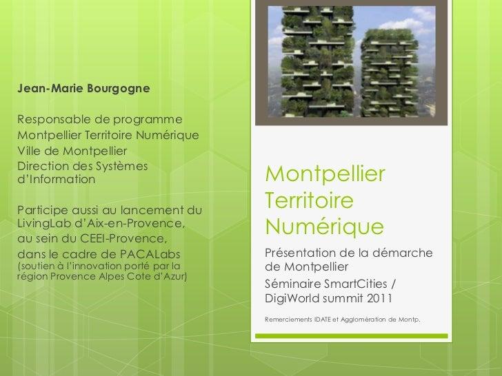 Jean-Marie BourgogneResponsable de programmeMontpellier Territoire NumériqueVille de MontpellierDirection des Systèmesd'In...