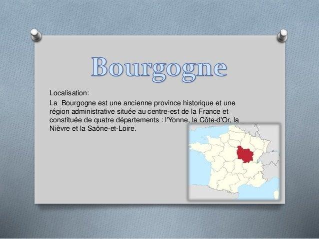 Localisation: La Bourgogne est une ancienne province historique et une région administrative située au centre-est de la Fr...