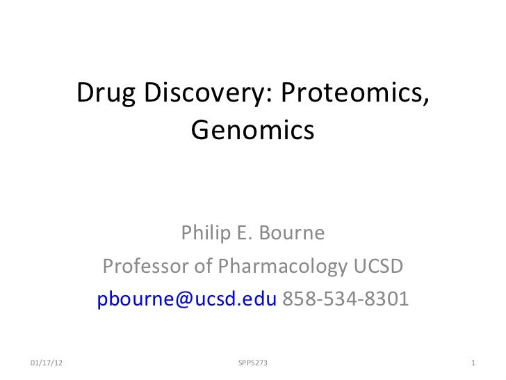 Drug Discovery: Proteomics, Genomics Philip E. Bourne Professor of Pharmacology UCSD [email_address]  858-534-8301 SPPS273...