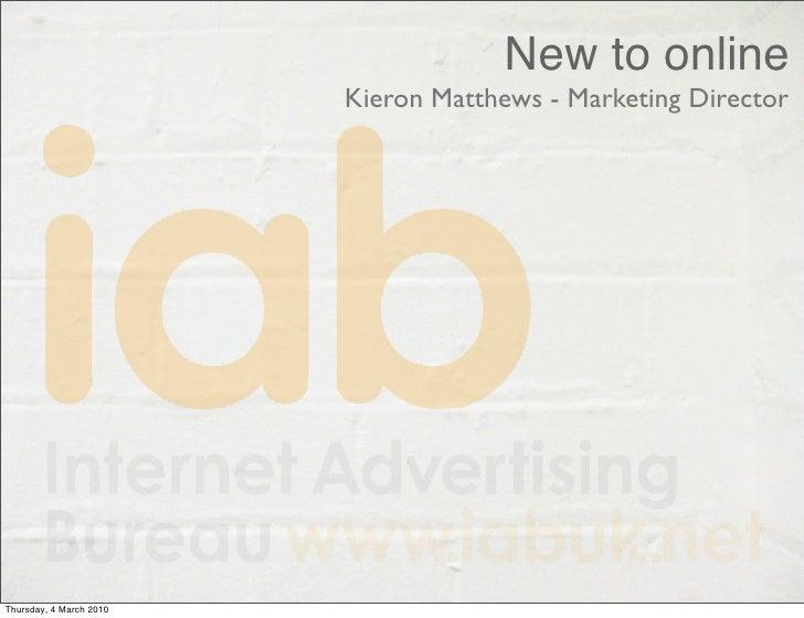 New to online                          Kieron Matthews - Marketing Director     Thursday, 4 March 2010