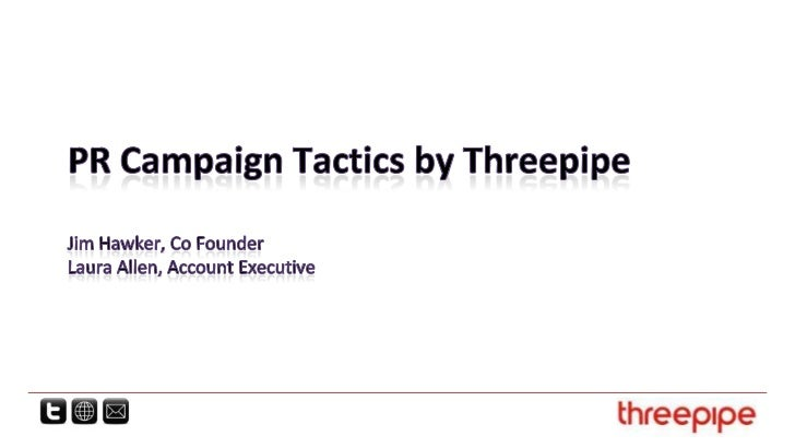 PR Campaign Tactics by ThreepipeJim Hawker, Co FounderLaura Allen, Account Executive<br />