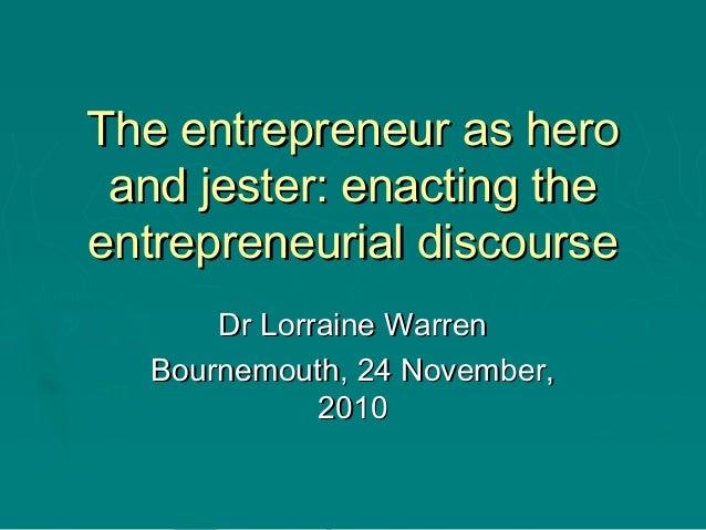 The entrepreneur as heroThe entrepreneur as hero and jester: enacting theand jester: enacting the entrepreneurial discours...